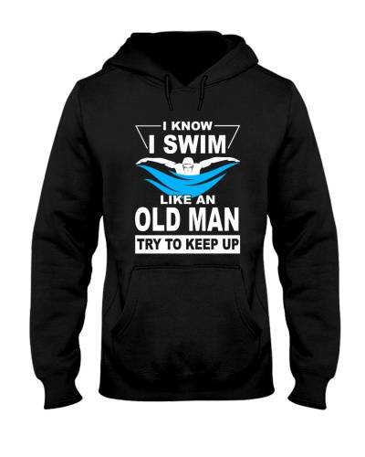 SWIM I Know I Swim Like An Old Man