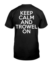 Keep Calm And Trowel On Classic T-Shirt tile