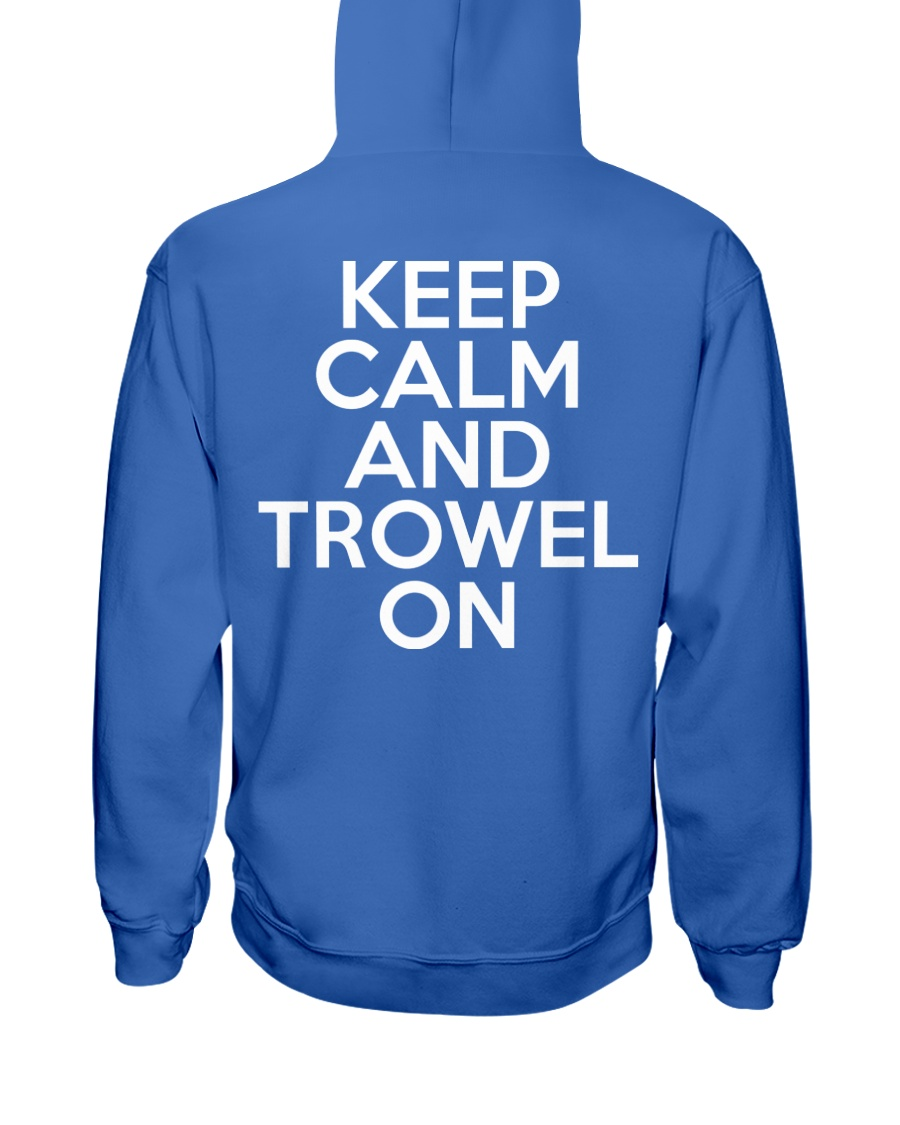 Keep Calm And Trowel On Hooded Sweatshirt