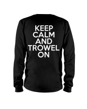 Keep Calm And Trowel On Long Sleeve Tee tile