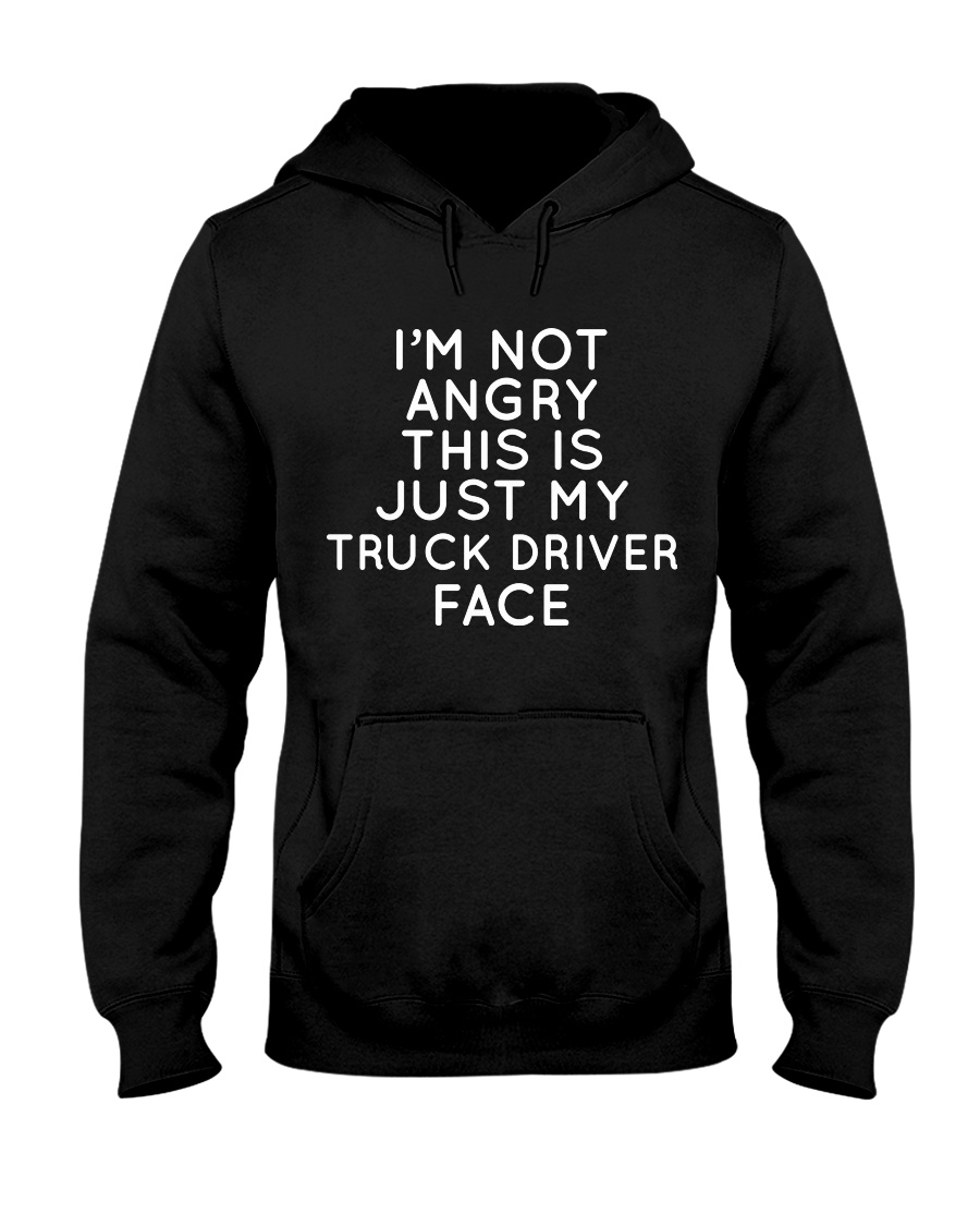 I'm Not Angry This Is just My Truck Driver Face Hooded Sweatshirt