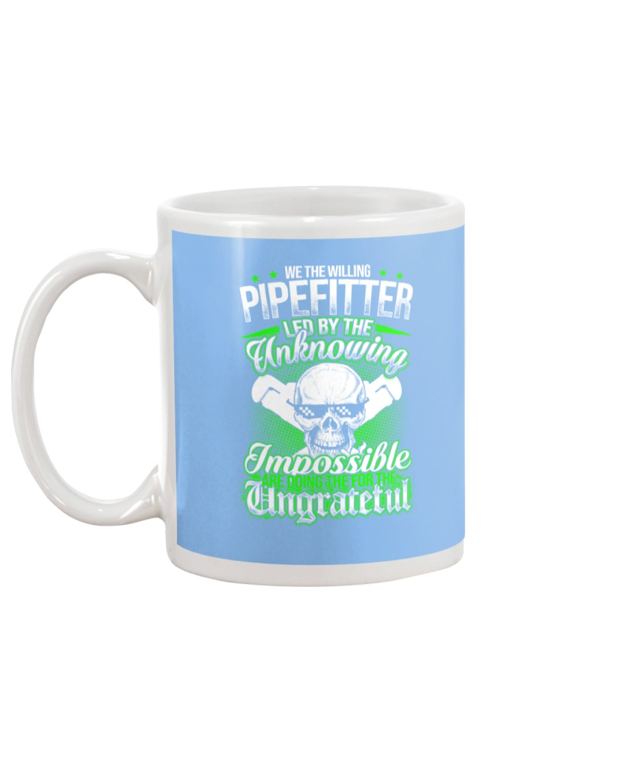 We the willing Pipefitter led by the unknowing Mug