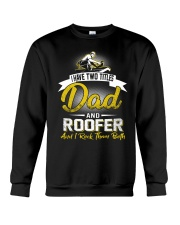 I have two titles Dad and Roofer Crewneck Sweatshirt thumbnail