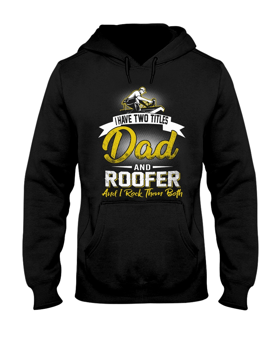 I have two titles Dad and Roofer Hooded Sweatshirt