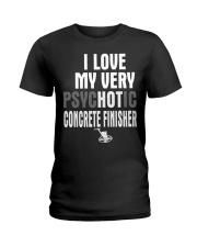 I Love My Very Psychotic Concrete Finisher Ladies T-Shirt thumbnail