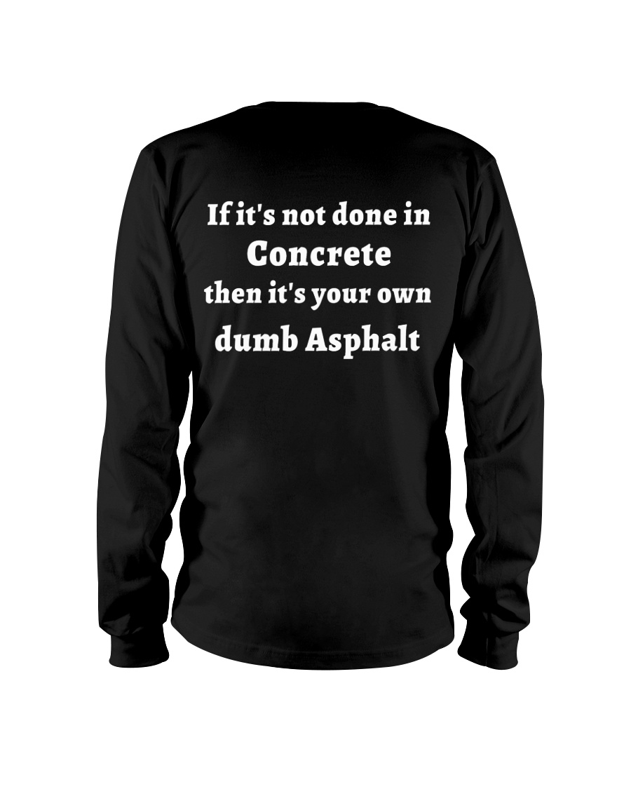 If It's Not Done In Concrete Long Sleeve Tee