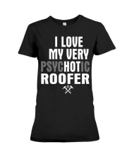 I Love My Very Psychotic Roofer Premium Fit Ladies Tee thumbnail