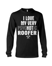 I Love My Very Psychotic Roofer Long Sleeve Tee thumbnail