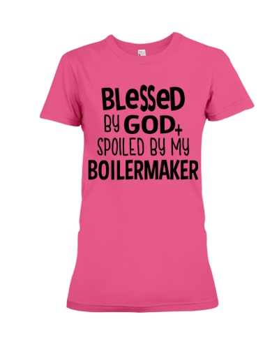 Blessed By God Spoiled by My Boilermaker