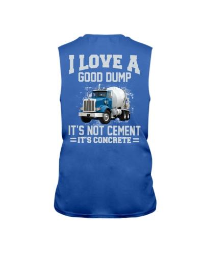 I Love A Good Dump It's Not Cement It's Concrete