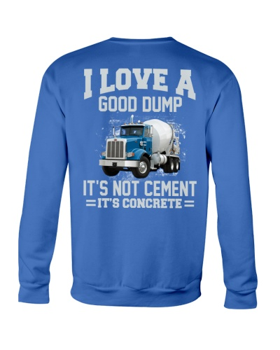 I Love A Good Dump It's Not Cement It's Concrete