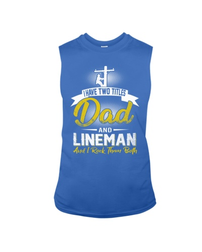 I have two titles Dad and Lineman