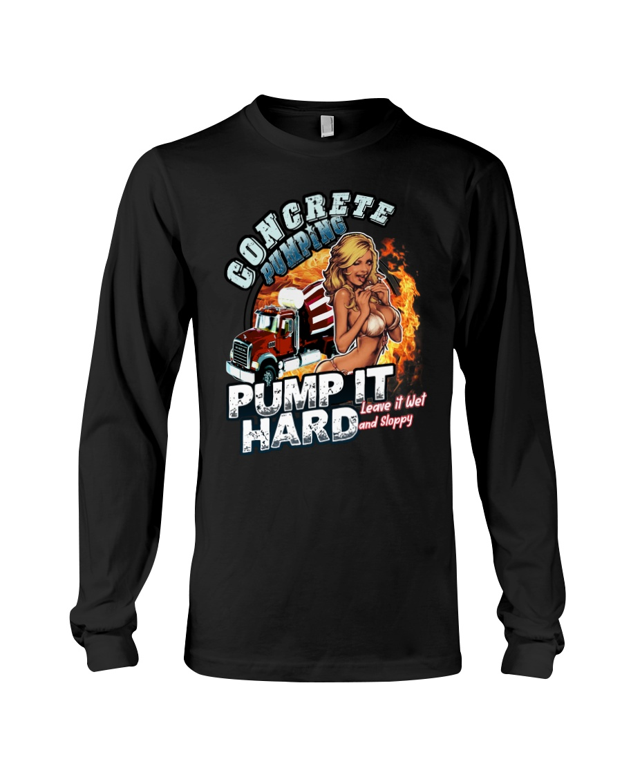 Concrete Pumping Pump It Hard Long Sleeve Tee