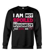 I am not spoiled my Roughneck just loves me Crewneck Sweatshirt thumbnail