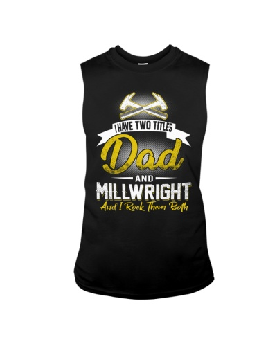 I have two titles Dad and Millwright