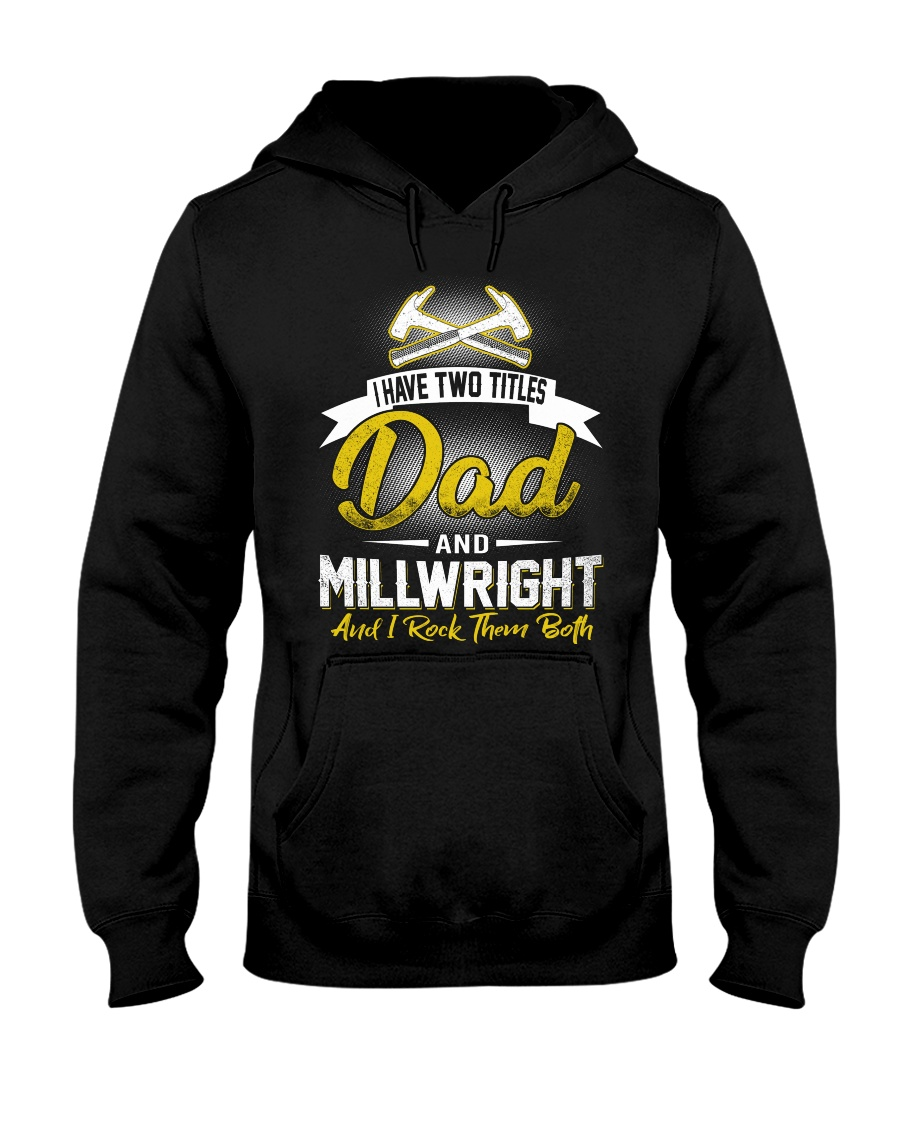 I have two titles Dad and Millwright Hooded Sweatshirt
