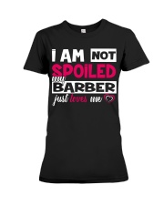 I am not spoiled my Barber just loves me Premium Fit Ladies Tee thumbnail