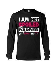 I am not spoiled my Barber just loves me Long Sleeve Tee thumbnail