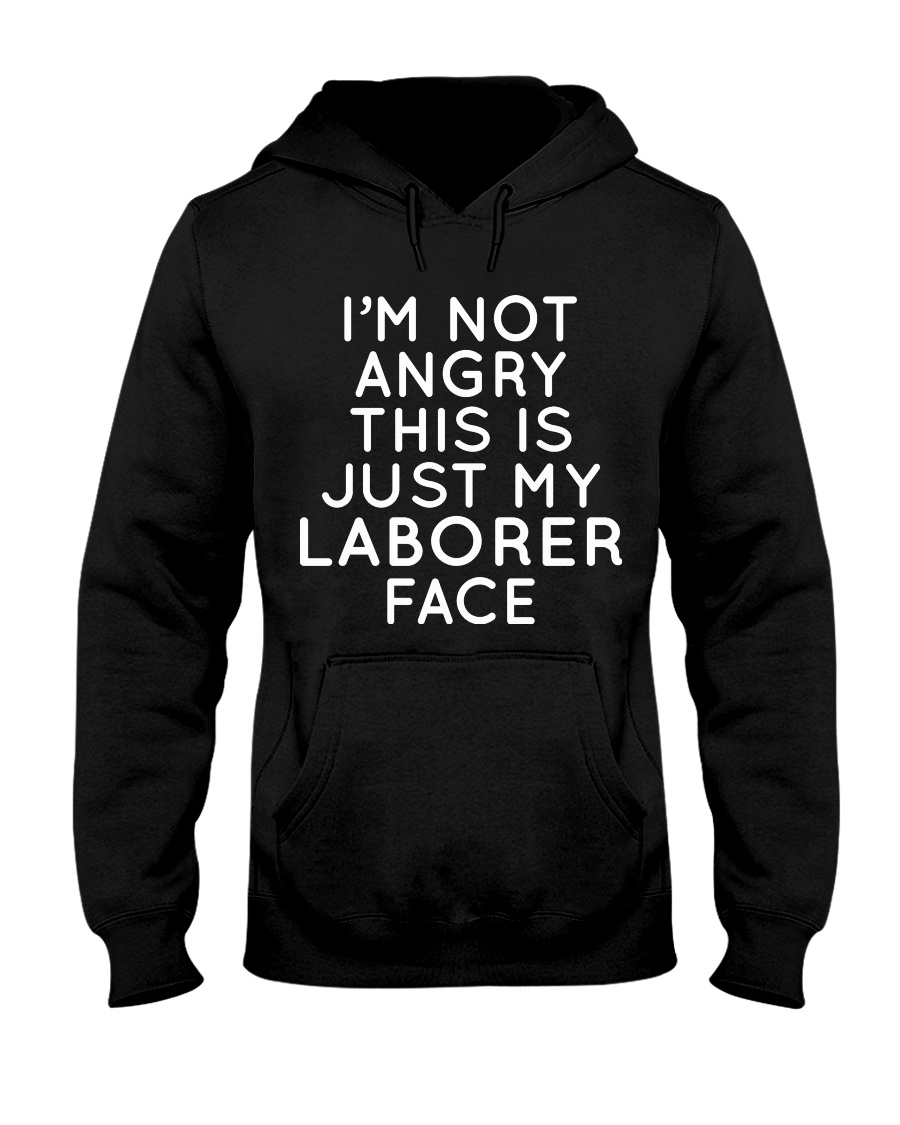 I'm Not Angry This Is just My Laborer Face Hooded Sweatshirt