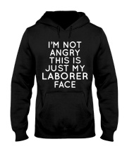 I'm Not Angry This Is just My Laborer Face Hooded Sweatshirt front