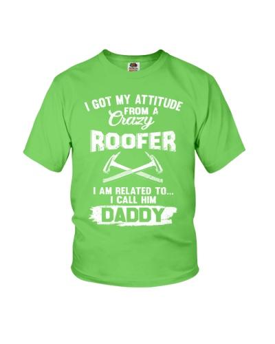I got my attitude from a crazy Roofer
