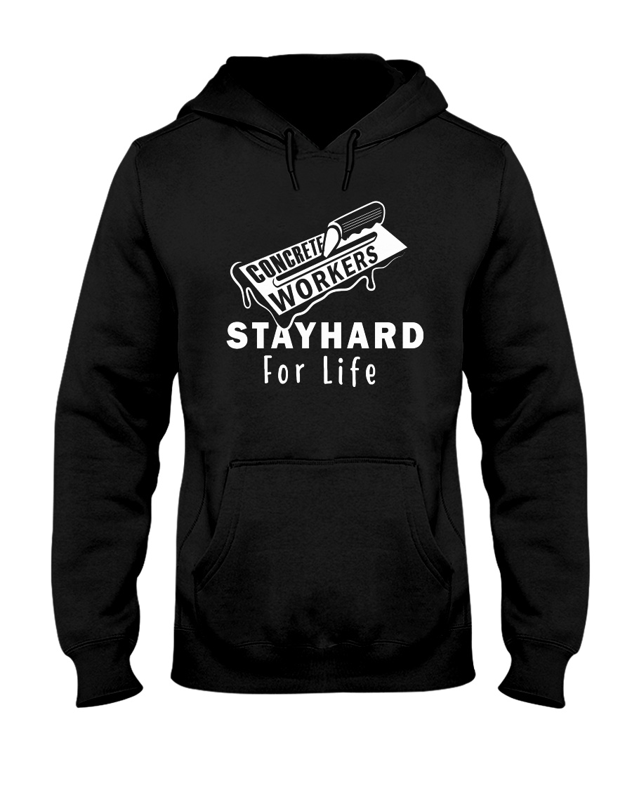 Concrete Workers stayhard for life Hooded Sweatshirt