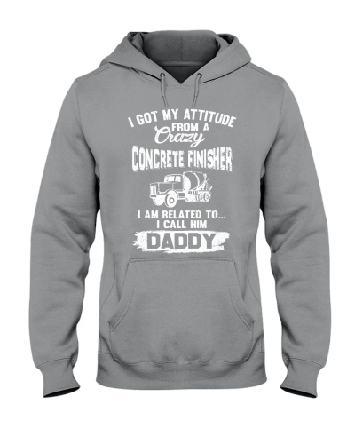I got my attitude from a crazy Concrete Finisher