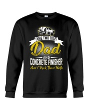 I have two titles Dad and Concrete Finisher  Crewneck Sweatshirt thumbnail