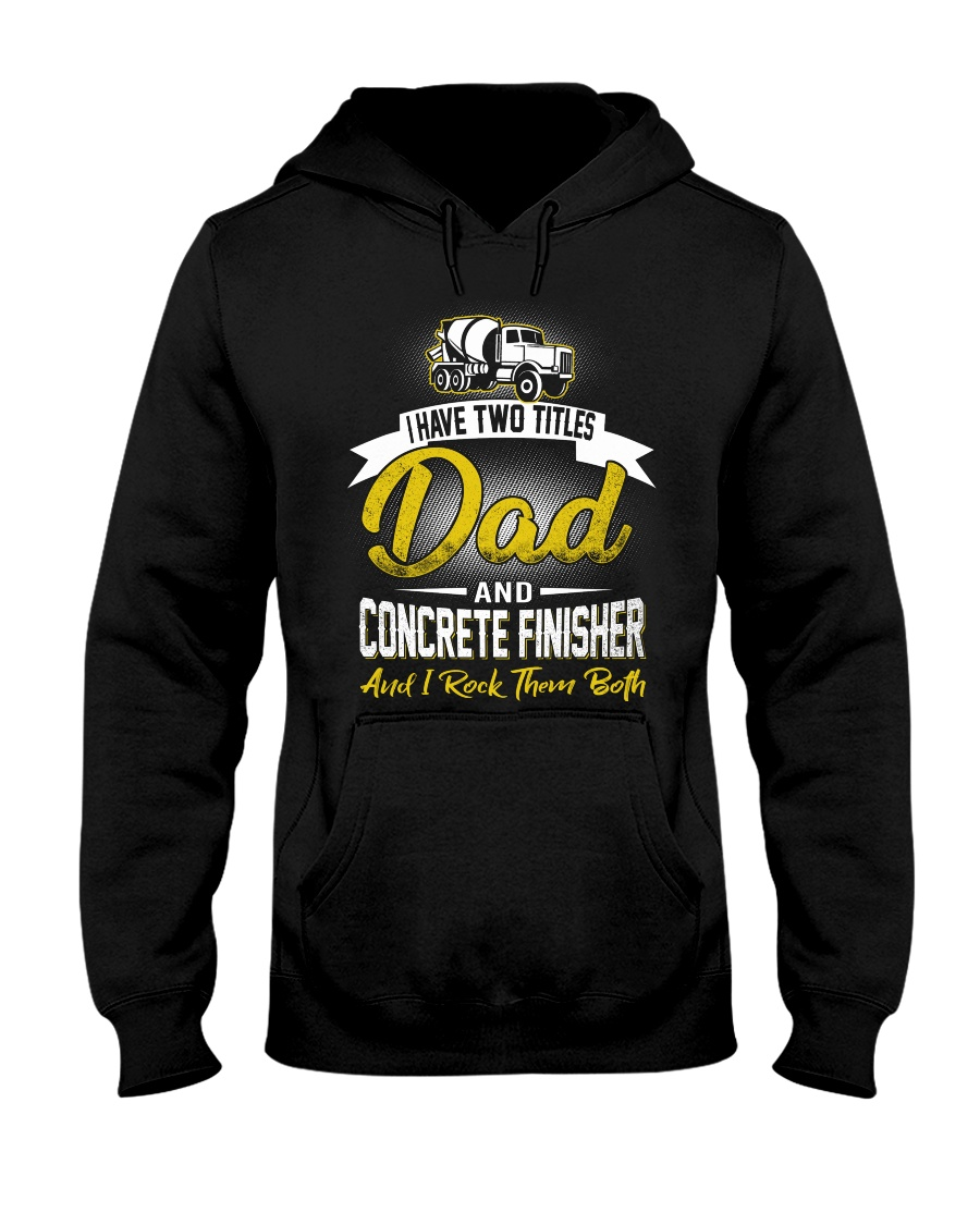 I have two titles Dad and Concrete Finisher  Hooded Sweatshirt