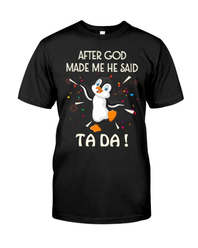 SHN God made me ta da Penguin shirt
