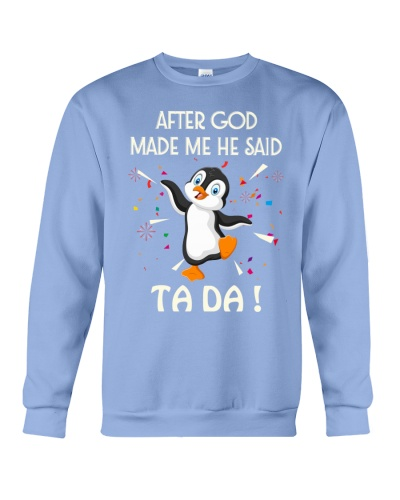 SHN God made me ta da Penguin shirt