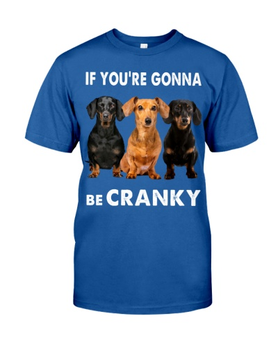 If You Are Gonna Be Cranky Dachshund