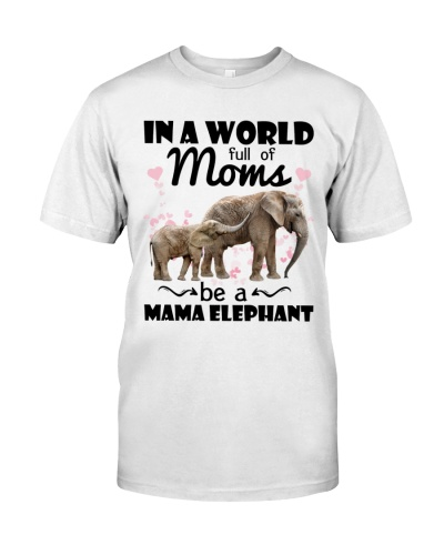 In a world full of moms be a mama Elephant