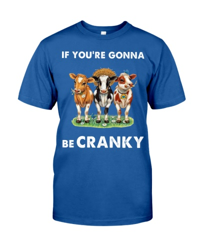 If You Are Gonna Be Cranky Cow Shirt