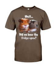 did we hear the fridge open Classic T-Shirt front