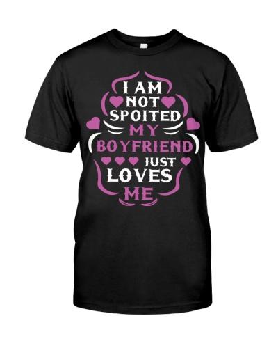 I'M NOT SPOILED MY BOYFRIEND LOVES ME