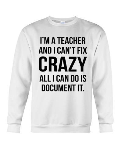 I'm A Teacher And I Can't Fix Crazy Shirt