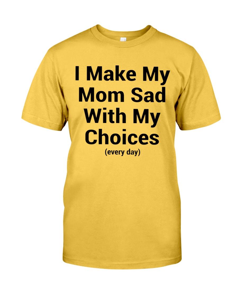 cbe266baed98 I Make Mom Sad With My Choices Shirt Classic T-Shirt