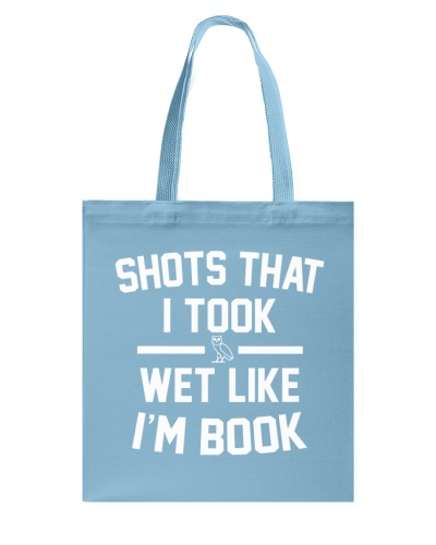 Shots That I Took Wet Like I'm Book Shirt