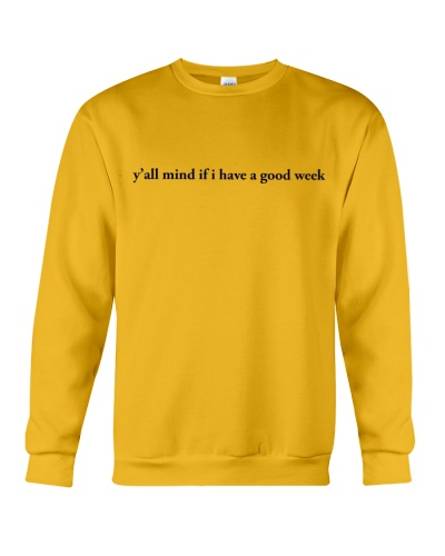 Y'all Mind If I Have A Good Week Sweater Shirt