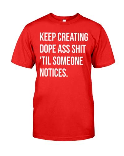 Keep Creating Dope Ass Shit Shirt