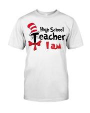HIGH SCHOOL TEACHER I AM Classic T-Shirt front