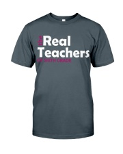 THE REAL TEACHERS OF SIXTH GRADE Classic T-Shirt front