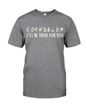 COUNSELOR - I WILL BE THERE FOR YOU Classic T-Shirt front