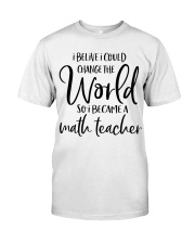 MATH TEACHER CHANGE THE WORLD Classic T-Shirt thumbnail
