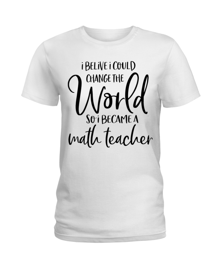 MATH TEACHER CHANGE THE WORLD Ladies T-Shirt