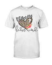TEACHING IS HEART WORK Classic T-Shirt front