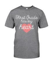 FIRST GRADE HAS MY HEART - TEACHER Classic T-Shirt front