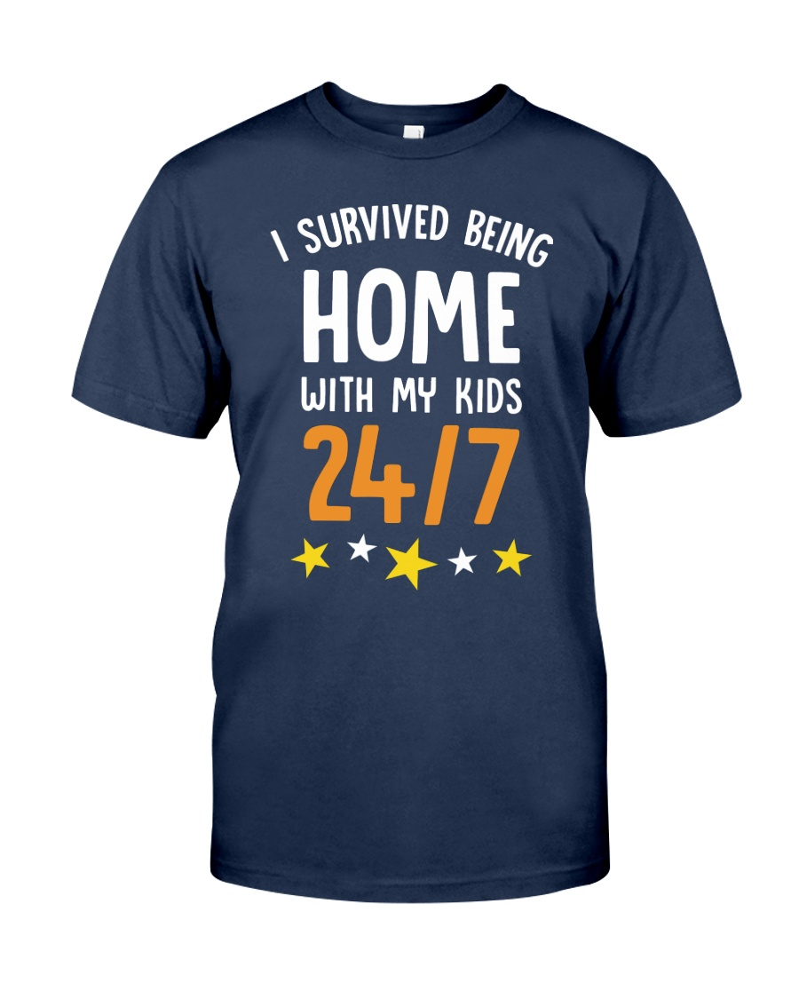 I SURVIVED BEING HOME WITH MY KIDS 247 Classic T-Shirt