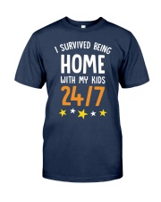I SURVIVED BEING HOME WITH MY KIDS 247 Classic T-Shirt front